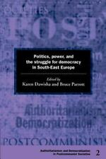 Politics, Power and the Struggle for Democracy in South-East Europe Democratiza