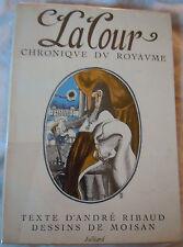 LA COUR (Chronique du royaume) André Ribaud+dessins de  Moisan (1961)Julliard
