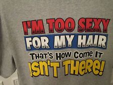 I'm Too Sexy For My Hair Than's How Come It Isn't There! Funny T-shirt Size 2XL
