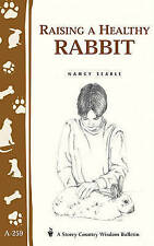 Raising a Healthy Rabbit: Storey's Country Wisdom Bulletin A-259 (Storey Country