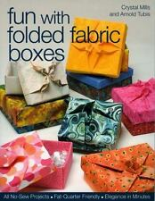 Fun with Folded Fabric Boxes : All No-Sew Projects, Fat-Quarter Friendly,...