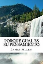 Porque Cual Es Su Pensamiento : As a Man Thinketh Translated into Spanish by...
