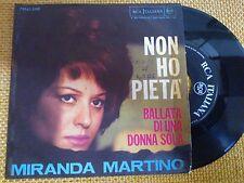 45 GIRI MIRANDA MARTINO - NON HO PIETÀ/BALLATA DI UNA DONNA SOLA - RCA VG+/VG-