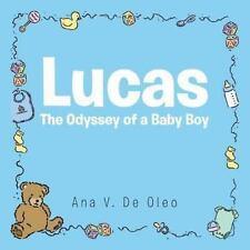Lucas : The Odyssey of a Baby Boy by Ana V. De Oleo (2014, Paperback)