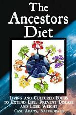 The Ancestors Diet: Living and Cultured Foods to Extend Life, Prevent Disease an