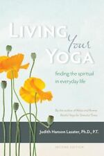 Living Your Yoga: Finding the Spiritual in Everyday Life, Lasater, Judith Hanson