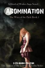The Ways of the Pack: Abomination : Legend of Xosha by S. Cu'Anam Policar...