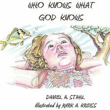 Who Knows What God Knows by Daniel Stahl (2009, Paperback)