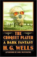 The Croquet Player: By Wells, H. G.