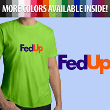 FedUp Fed Up FedEx Parody Funny Meme Logo Novelty Unisex Mens Women Tee T-Shirt