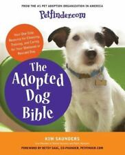 Petfinder.com The Adopted Dog Bible: Your One-Stop Resource for Choosing, Traini