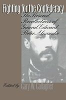 Fighting for the Confederacy: The Personal Recollections of General Edward Po…