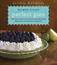 Perfect Pies : The Best Sweet and Savory Recipes from America's Pie-Baking...