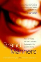 Brand Manners : How to Create the Self-confident Organisation to Live the Bra...