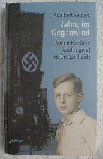 Jahre im Gegenwind. Meine Kindheit und Jugend im Dritten Reich Adalbert Seipolt