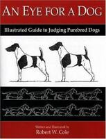 An Eye for a Dog: Illustrated Guide to Judging Purebred Dogs (Paperback or Softb