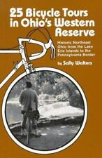 25 Bicycle Tours in Ohio's Western Reserve: Historic Northeast Ohio from the Lak