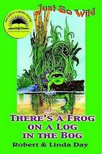 Just So Wild: There's A Frog on a Log in the Bog (Just So Wild) by Robert Day