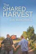 The Shared Harvest by D. W. Marchwell (2015, Paperback)