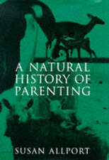A Natural History of Parenting: From Emperor Penguins to Reluctant Ewes, a Natur