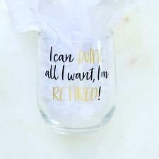 I CAN WINE ALL I WANT, I'M RETIRED! 16.8 OUNCE WINE GLASS RETIREMENT GIFT RETIRE
