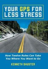 Your GPS for Less Stress : How Twelve Rules Can Take You Where You Want to Go...