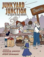 Junkyard Junction : The Story of the Magic Microwave by Jennifer Amestoy...