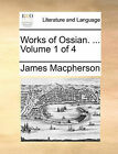 NEW Works of Ossian. ... Volume 1 of 4 by James Macpherson