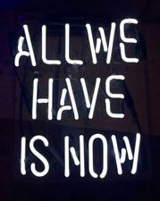New All We Have Is Now White Decor Beer Pub Acrylic Neon Light Sign 14""