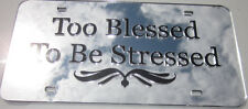Too Blessed to be Stressed mirror License Plate Custom Design Laser Cut Acrylic