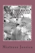 Sissy Husband Stories by Mistress Jessica (2013, Paperback)