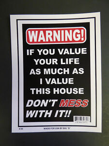 Warning If U Value your Life Don't Mess with My House No Trespass Sign 9x12 N69