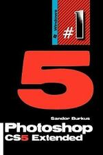 Photoshop Cs5 Extended : Buy This Book, Get a Job! by Sandor Burkus (2010,...