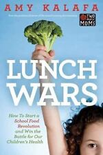 Lunch Wars: How to Start a School Food Revolution and Win the Battle for Our Chi