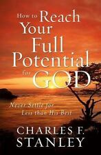 How to Reach Your Full Potential for God: Never Settle for Less than H-ExLibrary
