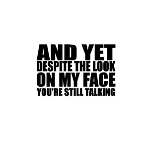 And Yet Despite the Look on my Face You're Still Talking decal yeti, mug