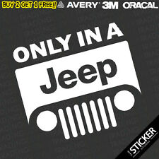 Only In A JEEP #1 Funny Sticker Vinyl Compass Gran Cherokee Dope Window 4x4