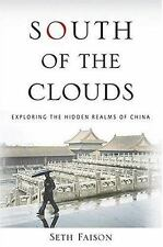 South of the Clouds: Exploring the Hidden Realms of China by Faison, Seth