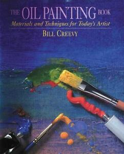 The Oil Painting Book Bill Creevy Materials and Techniques for Today's Artist