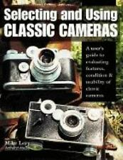 Selecting and Using Classic Cameras : A User's Guide to Evaluating Features,...