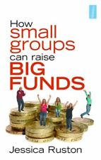 How Small Groups Can Raise Big Funds-Jessica Ruston, Roni Jay