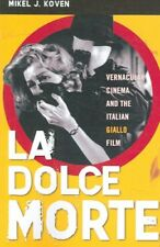 La Dolce Morte: Vernacular Cinema and the Italian Giallo Film by Mikel J....