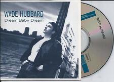 WADE HUBBARD - Dream baby dream CD SINGLE 2TR EU CARDSLEEVE 1996