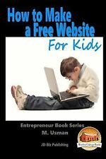 How to Make a Free Website for Kids by M. Usman and John Davidson (2015,...
