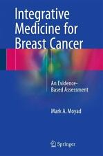 Integrative Medicine for Breast Cancer : An Evidence-Based Assessment by Mark...