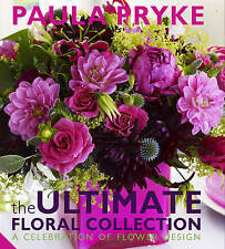 The Ultimate Floral Collection: A Celebration of Flower Design by Paula Pryke...