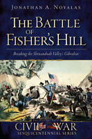The Battle of Fisher's Hill: Breaking the Shenandoah Valley's Gibraltar [VA]
