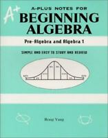 A-Plus Notes for Beginning Algebra: Pre-Algebra and Algebra 1