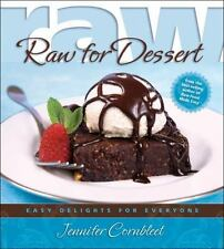 Raw for Dessert : Easy Delights for Everyone by Jennifer Cornbleet (2009,...