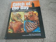 CATCH OF THE DAY -  EASY FISH RECIPES FOR THE ANGLER - BY CHEF JOHN SCHUMACHER